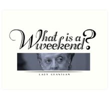 Downton Abbey, Violet, What is a weekend? Art Print