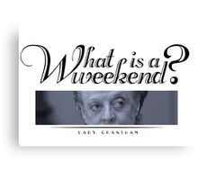 Downton Abbey, Violet, What is a weekend? Canvas Print