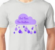 And now, The Weather. Unisex T-Shirt