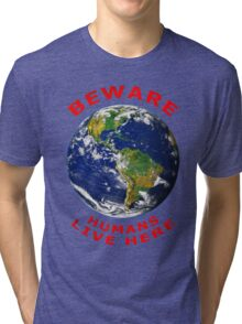 Beware Humans Live Here Tri-blend T-Shirt