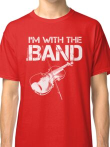 I'm With The Band - Violin (White Lettering) Classic T-Shirt