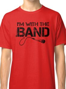 I'm With The Band - Vocals (Black Lettering) Classic T-Shirt