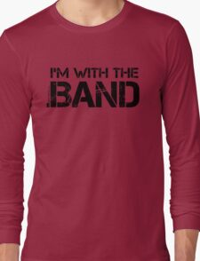 I'm With The Band (Black Lettering) Long Sleeve T-Shirt