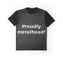 Proudly Metalhead! Graphic T-Shirt