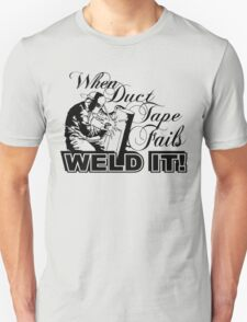 When Duct Tape Fails Weld It! T-Shirt