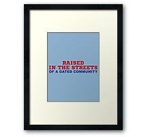 RAISED IN THE STREETS- OF A GATED COMMUNITY Framed Print