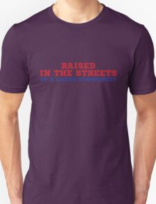 RAISED IN THE STREETS- OF A GATED COMMUNITY T-Shirt