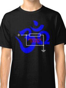 Resistance is Futile... Ohm! Classic T-Shirt