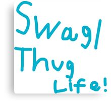 Swag for everyone and thug life for everything Canvas Print