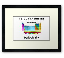 I Study Chemistry Periodically (with Periodic Table) Framed Print
