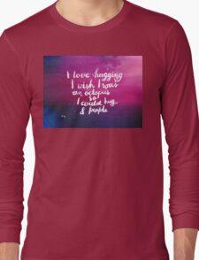 I love hugging. I wish I was an octopus so I could hug 8 people Long Sleeve T-Shirt