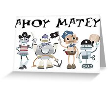 Funny Ahoy Matey Robot Pirates  Greeting Card