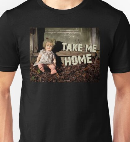 The creepy doll sitting by the back door.  Unisex T-Shirt
