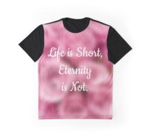 Life is Short but Eternity is Not Graphic T-Shirt