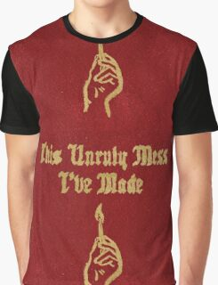 This Unruly Mess I've Made Graphic T-Shirt