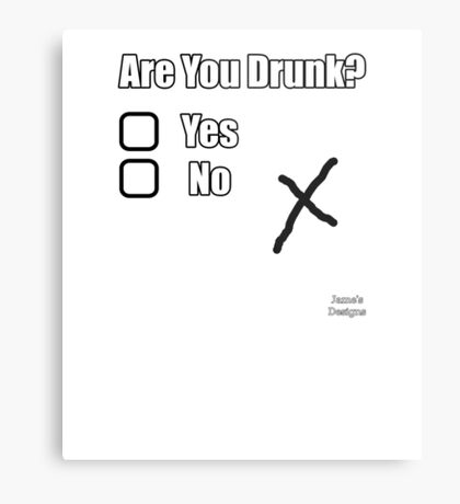 Are You Drunk Yes/No X Metal Print