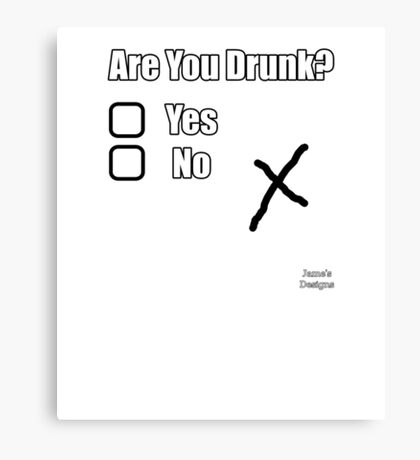Are You Drunk Yes/No X Canvas Print