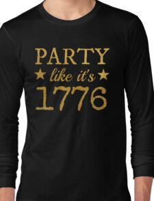 Party Like It's 1776 Long Sleeve T-Shirt