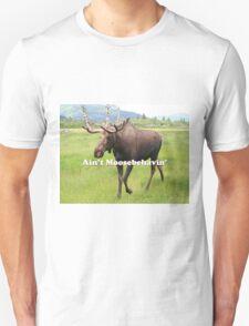 Ain't Moosebehavin' Alaskan Moose 2 Unisex T-Shirt