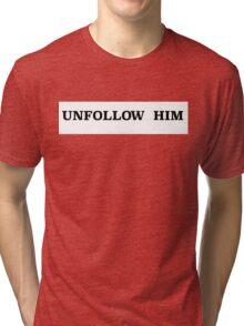 Unfollow Him Tri-blend T-Shirt