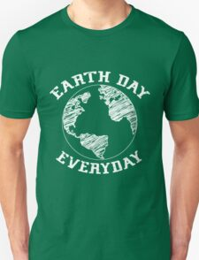 Earth Day Everyday (white lettering) T-Shirt