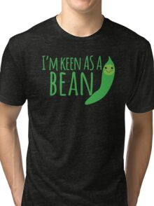 I'm keen as a BEAN cute! Tri-blend T-Shirt