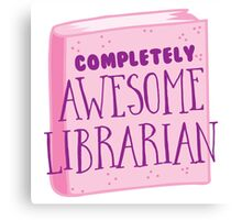 Completely AWESOME librarian Canvas Print