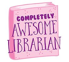 Completely AWESOME librarian Photographic Print
