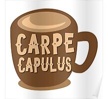 CARPE CAPULUS (Seize the COFFEE) Poster