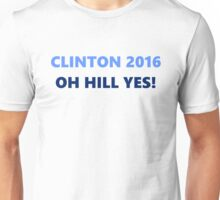 Clinton 2016 Oh Hill Yes Unisex T-Shirt