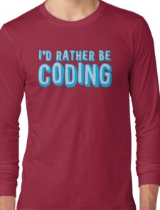 I'd rather be coding Long Sleeve T-Shirt