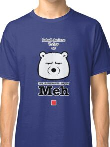 The International Day Of Meh Classic T-Shirt