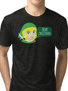 If LINK was a girl (OKAY! I'm listening!) Tri-blend T-Shirt