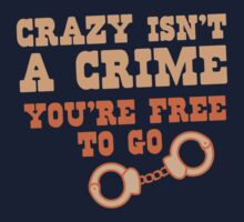 CRAZY isn't a CRIME you're FREE TO GO Kids Tee