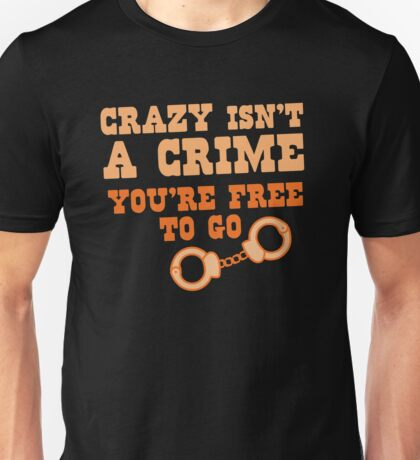CRAZY isn't a CRIME you're FREE TO GO Unisex T-Shirt