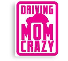DRIVING MOM CRAZY Canvas Print