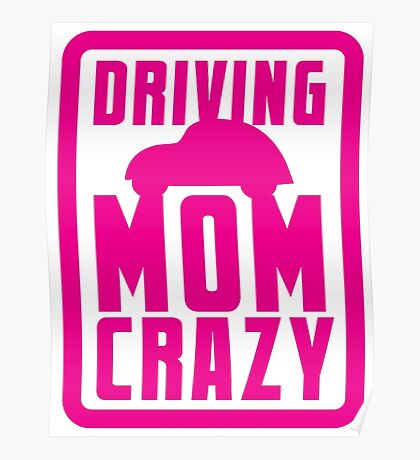 DRIVING MOM CRAZY Poster