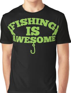 Fishing is AWESOME!  Graphic T-Shirt