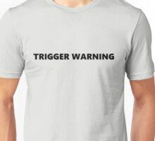 Trigger Warning Unisex T-Shirt