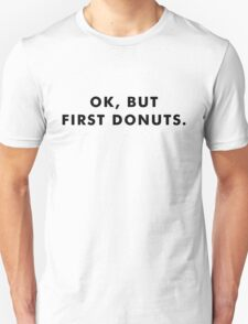 OK, BUT FIRST DONUTS. Unisex T-Shirt
