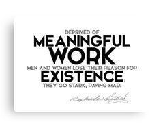 deprived of meaningful work - dostoevsky Canvas Print
