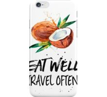 Coconuts Eat well, travel often iPhone Case/Skin