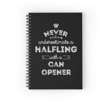 Never Underestimate a Halfling with a Canopener Spiral Notebook