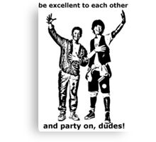 Be excellent to each other, and party on dudes Canvas Print
