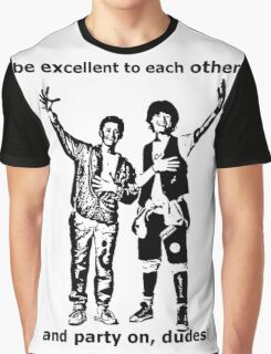 Be excellent to each other, and party on dudes Graphic T-Shirt