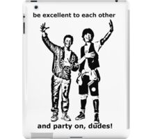Be excellent to each other, and party on dudes iPad Case/Skin