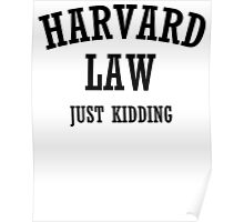 Harvard law - Just kidding  Poster