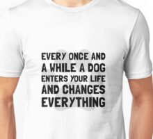Dog Changes Everything Unisex T-Shirt
