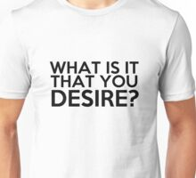 What Is It That You Desire? Unisex T-Shirt