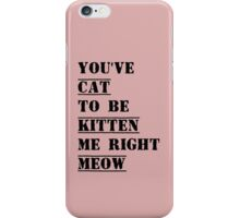 You've Cat To Be Kitten Me Right Now iPhone Case/Skin